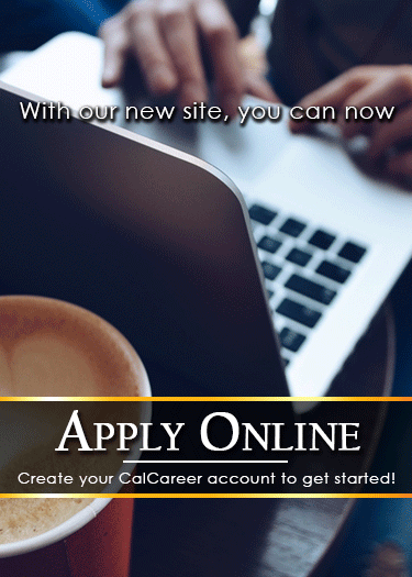 With our new site, you can now apply online. Create your CalCareer account to get started!