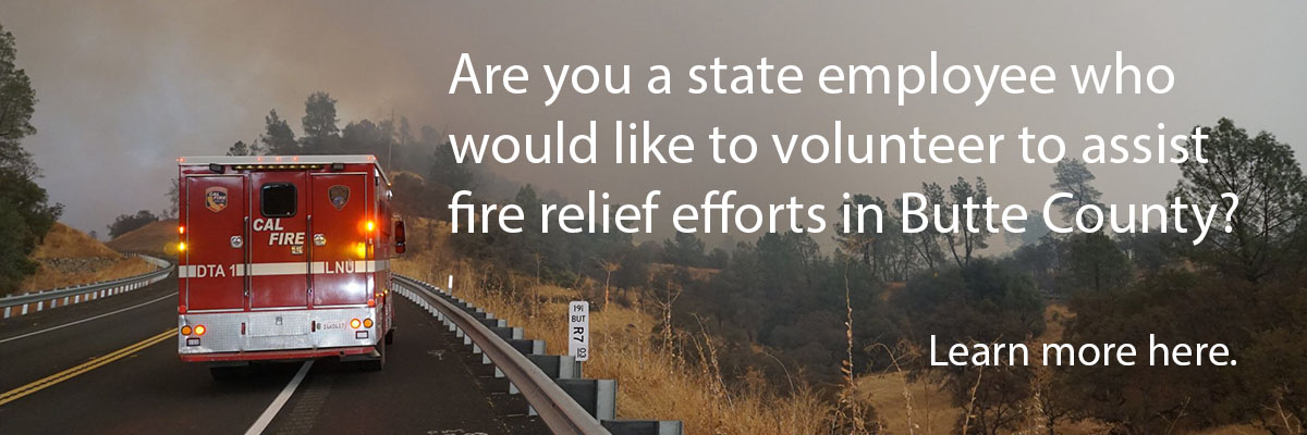 Are you a state employee who would like to volunteer to assist fire relief efforts in Butte County? Learn more.