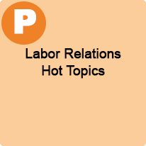 11:00 A.M. to 12:00 P.M., Labor Relations Hot Topics