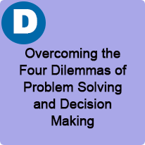 11:00 A.M. to 12:00 P.M., Overcoming the 4 Dilemmas of Problem Solving and Decision Making