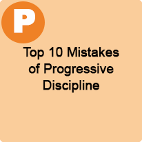 1:45 P.M. to 2:45 P.M., Top 10 Mistakes of Progressive Discipline